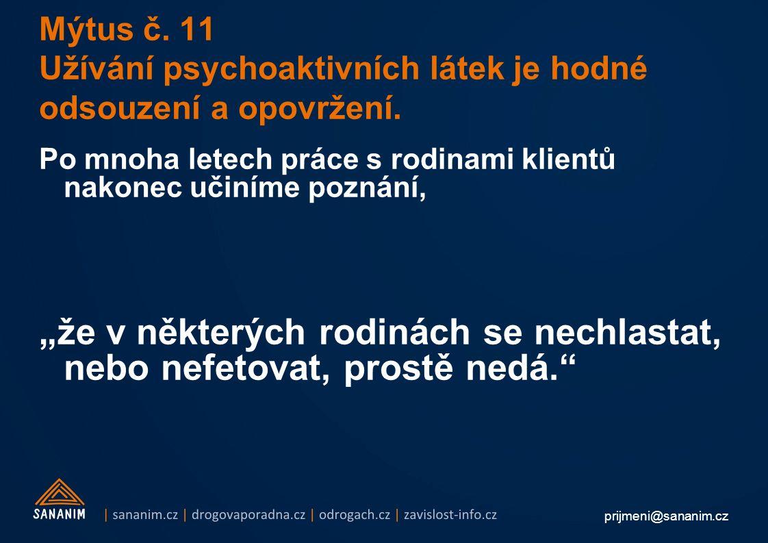 prijmeni@sananim.cz Mýtus č. 11 Užívání psychoaktivních látek je hodné odsouzení a opovržení.