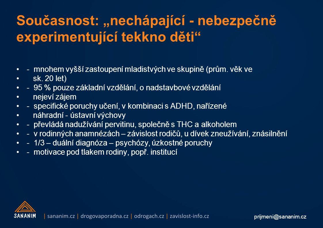 """prijmeni@sananim.cz Současnost: """"nechápající - nebezpečně experimentující tekkno děti - mnohem vyšší zastoupení mladistvých ve skupině (prům."""