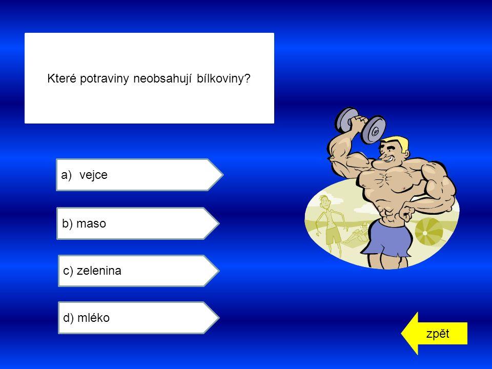 zpět Které potraviny neobsahují bílkoviny a)vejce b) maso c) zelenina d) mléko