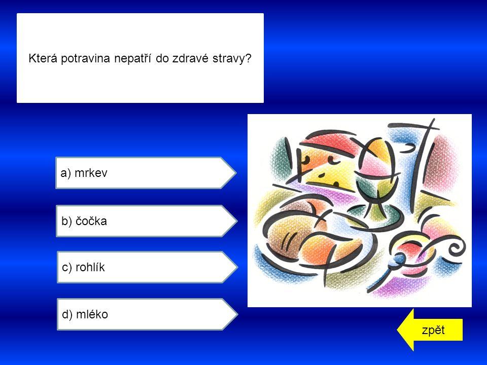 zpět a) mrkev b) čočka c) rohlík d) mléko Která potravina nepatří do zdravé stravy