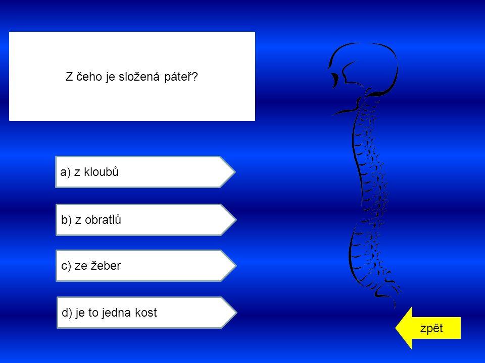 zpět a) z kloubů b) z obratlů c) ze žeber d) je to jedna kost Z čeho je složená páteř