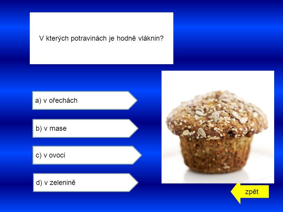 zpět a) v ořechách b) v mase c) v ovoci d) v zelenině V kterých potravinách je hodně vláknin