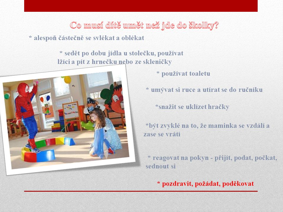 """7:00 – 8:30 – příchod dětí do školky 7:30 – 8:30 – individuální hry a činnosti dle výběru dětí 8:30 – 9:00 – přivítání, ranní rozcvička, společné rozhovory, učíme se básničky, hrajeme si s texty, učíme se a opakujeme všeobecně 9: 00 – 9:15 – pohybové hry, tanečky 9:15 – 9:30 – dopolední svačinka 9:30 – 10:30 – kreativní blok – činnosti rozvíjející představivost, kreativitu a estetické vnímání dítěte 10:30 – 11:45 – pobyt venku (na zahradě nebo procházka) 11:45 – 12:30 – příprava na oběd, oběd, hygiena 12:30 – 13:00 – odchod dopoledních dětí 13:00 – 14:30 – máme uši jen pro pohádku, odpočinek na lehátku 14:30 – 15:00 – odpolední svačinka 15 : 00 – odchod dětí """"mezidobí 15:00 – 17:00 – pobyt na zahradě, pokud to počasí dovolí, jinak hry ve školce, individuální program s dětmi 17:00 – uzavření školky DENNÍ REŽIM v MŠ - denní režim se v každé školce odlišuje"""