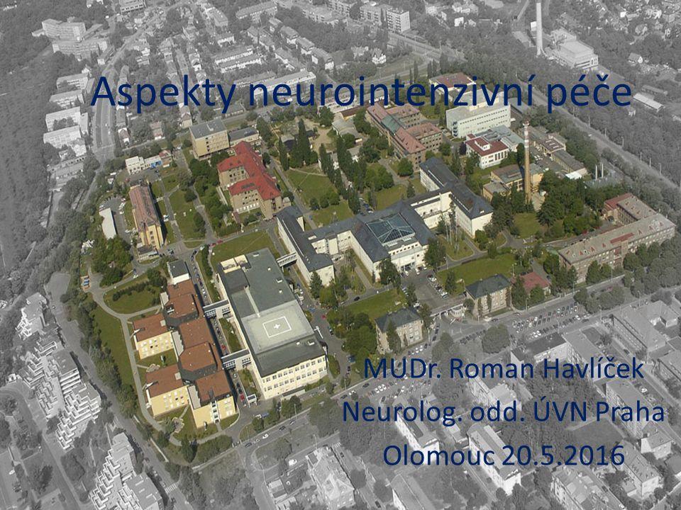 Aspekty neurointenzivní péče MUDr. Roman Havlíček Neurolog. odd. ÚVN Praha Olomouc 20.5.2016