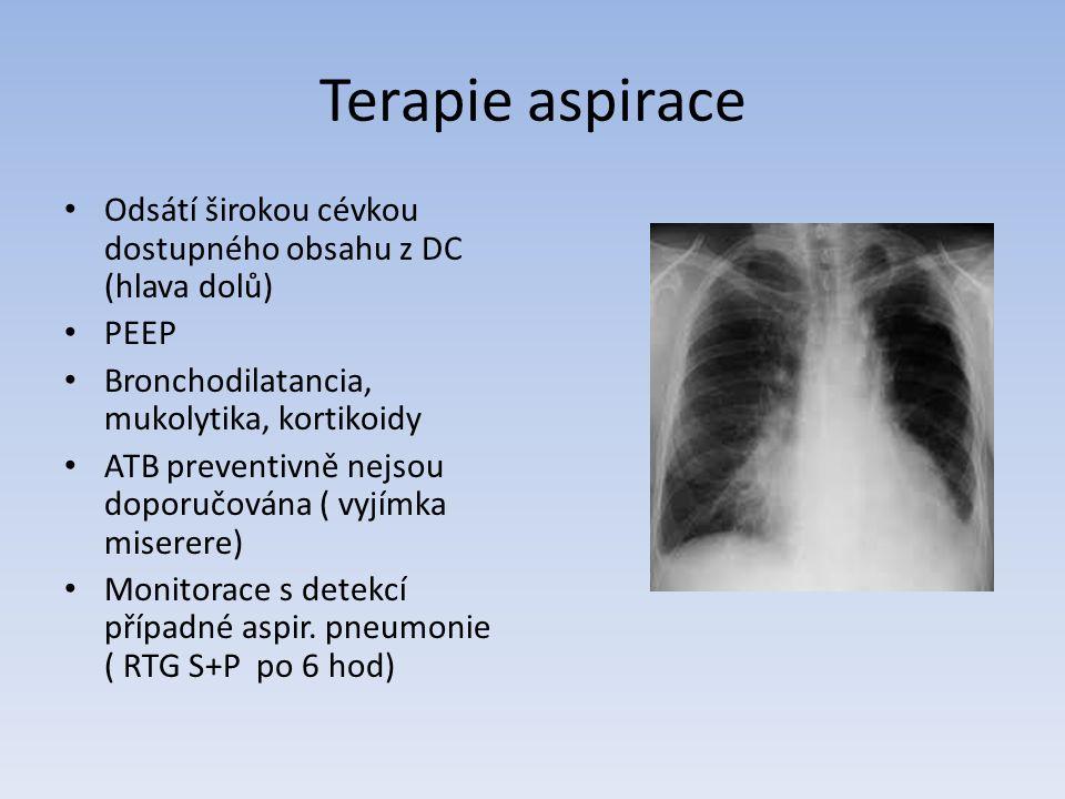 Terapie aspirace Odsátí širokou cévkou dostupného obsahu z DC (hlava dolů) PEEP Bronchodilatancia, mukolytika, kortikoidy ATB preventivně nejsou doporučována ( vyjímka miserere) Monitorace s detekcí případné aspir.