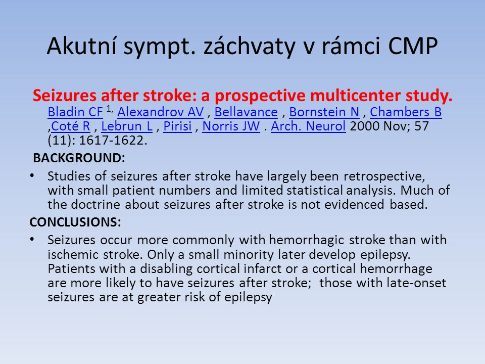 Akutní sympt. záchvaty v rámci CMP Seizures after stroke: a prospective multicenter study.