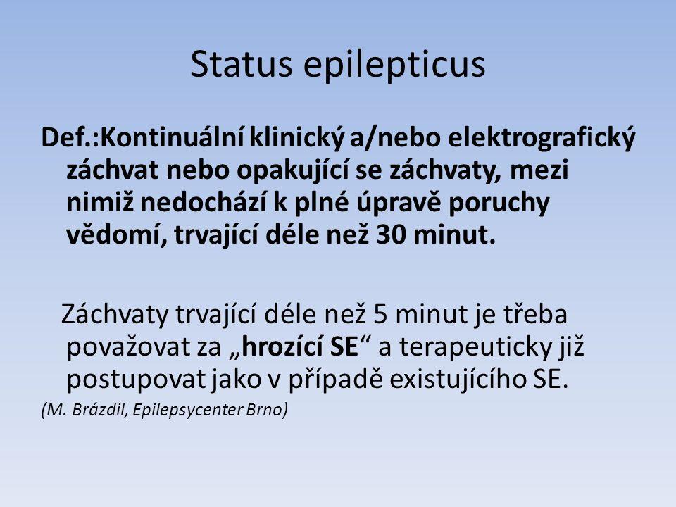 Status epilepticus Def.:Kontinuální klinický a/nebo elektrografický záchvat nebo opakující se záchvaty, mezi nimiž nedochází k plné úpravě poruchy vědomí, trvající déle než 30 minut.