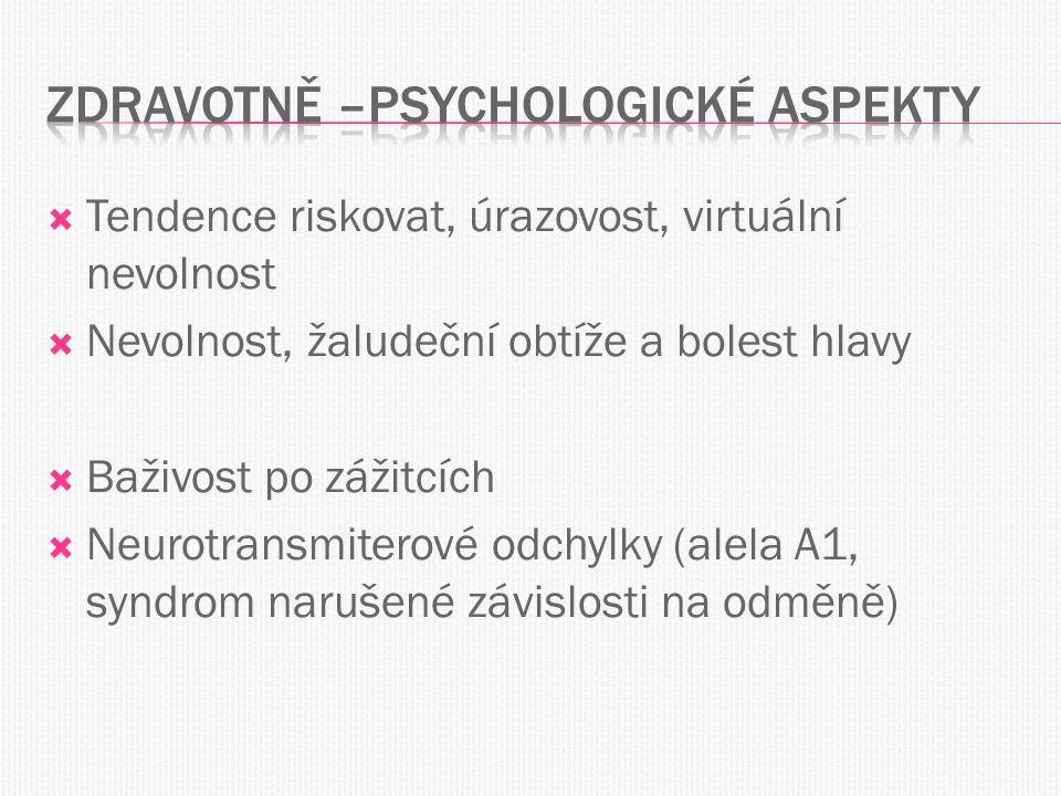  Tendence riskovat, úrazovost, virtuální nevolnost  Nevolnost, žaludeční obtíže a bolest hlavy  Baživost po zážitcích  Neurotransmiterové odchylky (alela A1, syndrom narušené závislosti na odměně)