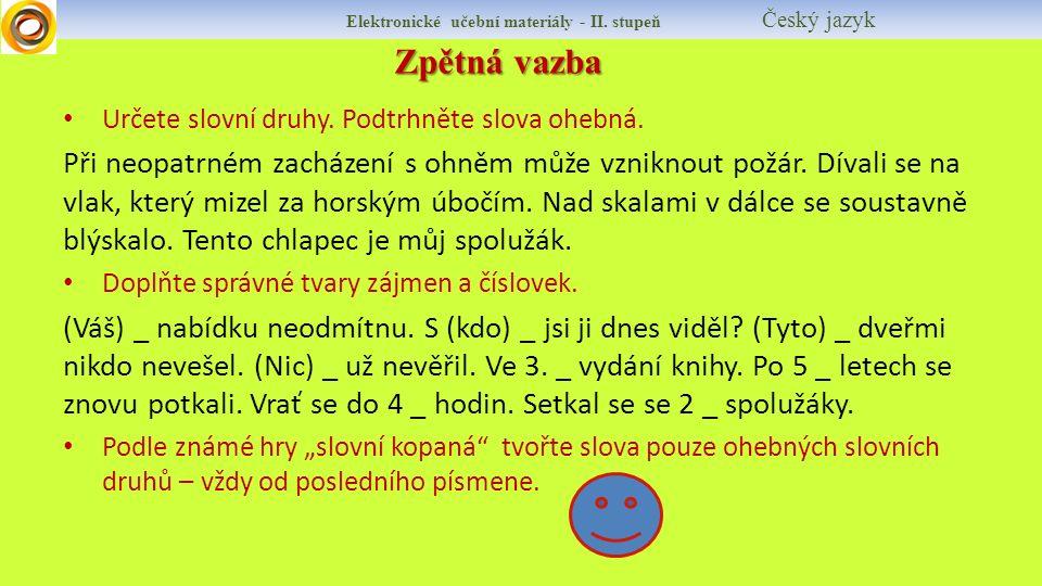 Zpětná vazba Elektronické učební materiály - II. stupeň Český jazyk Určete slovní druhy.
