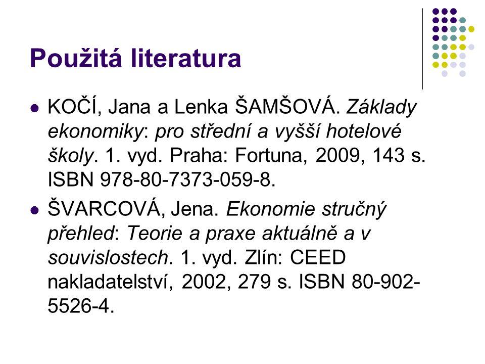 Použitá literatura KOČÍ, Jana a Lenka ŠAMŠOVÁ. Základy ekonomiky: pro střední a vyšší hotelové školy. 1. vyd. Praha: Fortuna, 2009, 143 s. ISBN 978-80