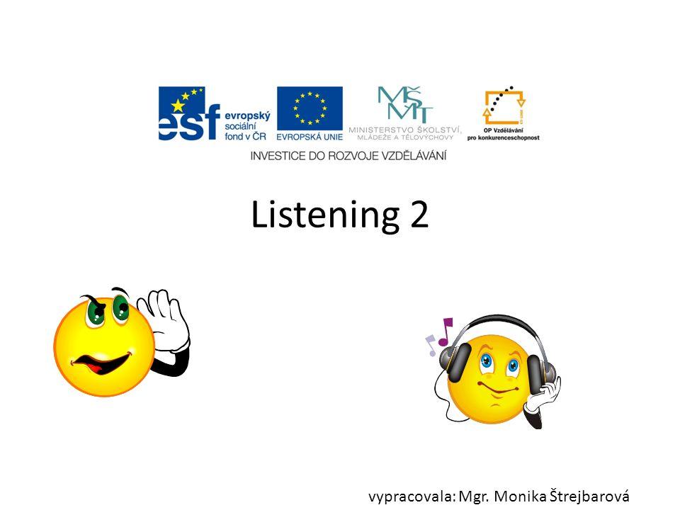 Listening 2 vypracovala: Mgr. Monika Štrejbarová