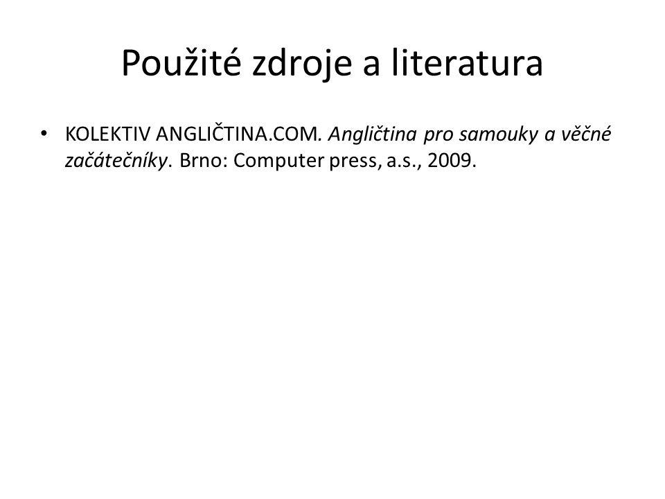 Použité zdroje a literatura KOLEKTIV ANGLIČTINA.COM. Angličtina pro samouky a věčné začátečníky. Brno: Computer press, a.s., 2009.