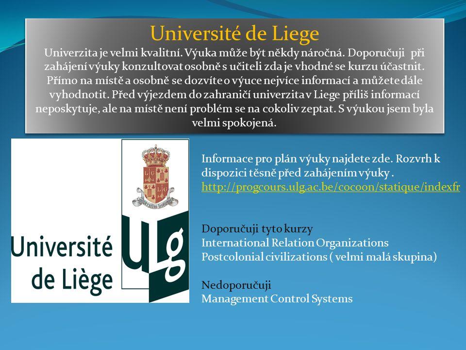 Université de Liege Univerzita je velmi kvalitní. Výuka může být někdy náročná.