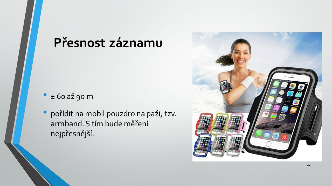 Přesnost záznamu ± 60 až 90 m pořídit na mobil pouzdro na paži, tzv.