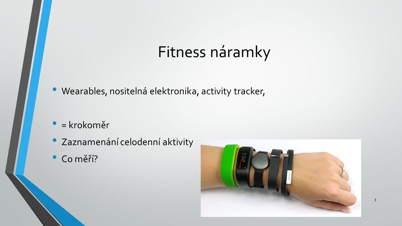 Fitness náramky 5 Wearables, nositelná elektronika, activity tracker, = krokoměr Zaznamenání celodenní aktivity Co měří
