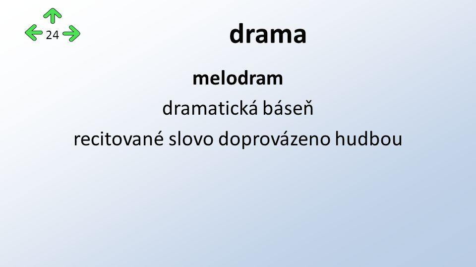 drama melodram dramatická báseň recitované slovo doprovázeno hudbou 24