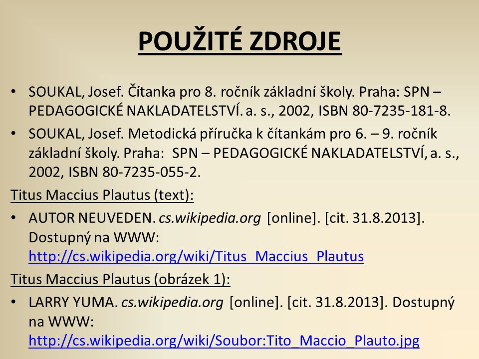 POUŽITÉ ZDROJE SOUKAL, Josef. Čítanka pro 8. ročník základní školy. Praha: SPN – PEDAGOGICKÉ NAKLADATELSTVÍ. a. s., 2002, ISBN 80-7235-181-8. SOUKAL,
