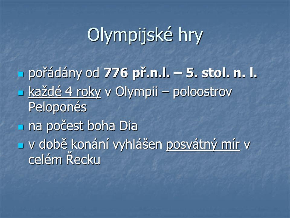 pořádány od 776 př.n.l. – 5. stol. n. l. pořádány od 776 př.n.l. – 5. stol. n. l. každé 4 roky v Olympii – poloostrov Peloponés každé 4 roky v Olympii