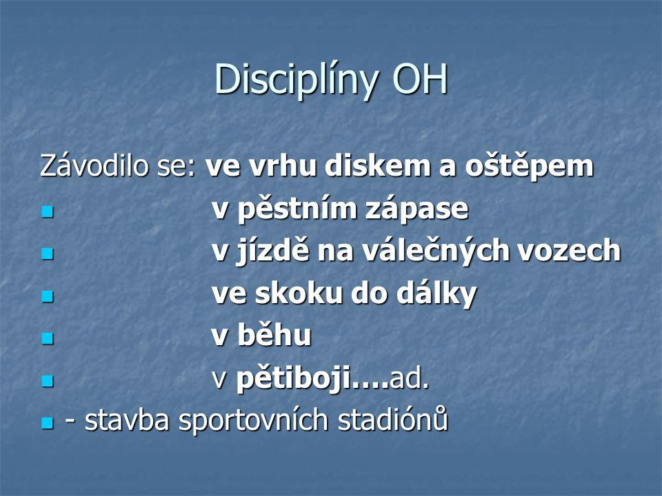 Disciplíny OH Závodilo se: ve vrhu diskem a oštěpem v pěstním zápase v pěstním zápase v jízdě na válečných vozech v jízdě na válečných vozech ve skoku