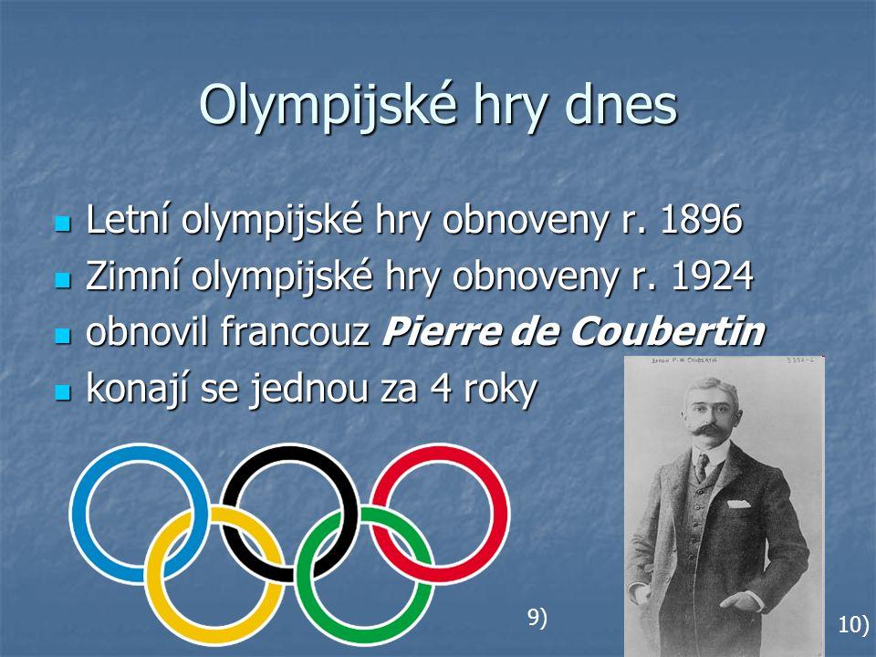 Olympijské hry dnes Letní olympijské hry obnoveny r. 1896 Letní olympijské hry obnoveny r. 1896 Zimní olympijské hry obnoveny r. 1924 Zimní olympijské