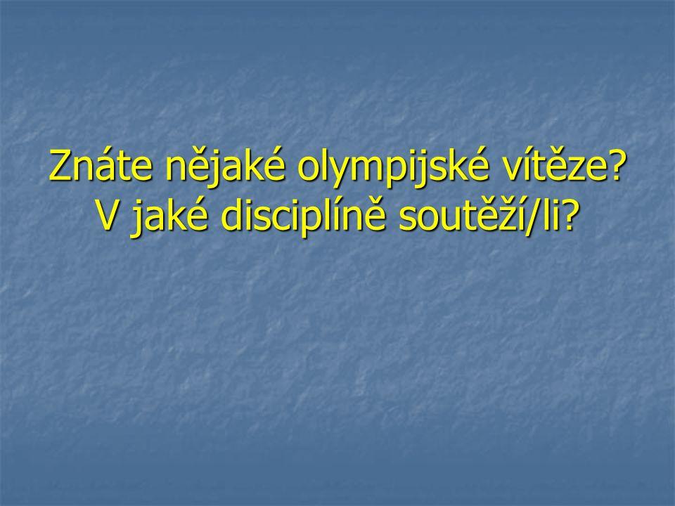 Znáte nějaké olympijské vítěze? V jaké disciplíně soutěží/li?