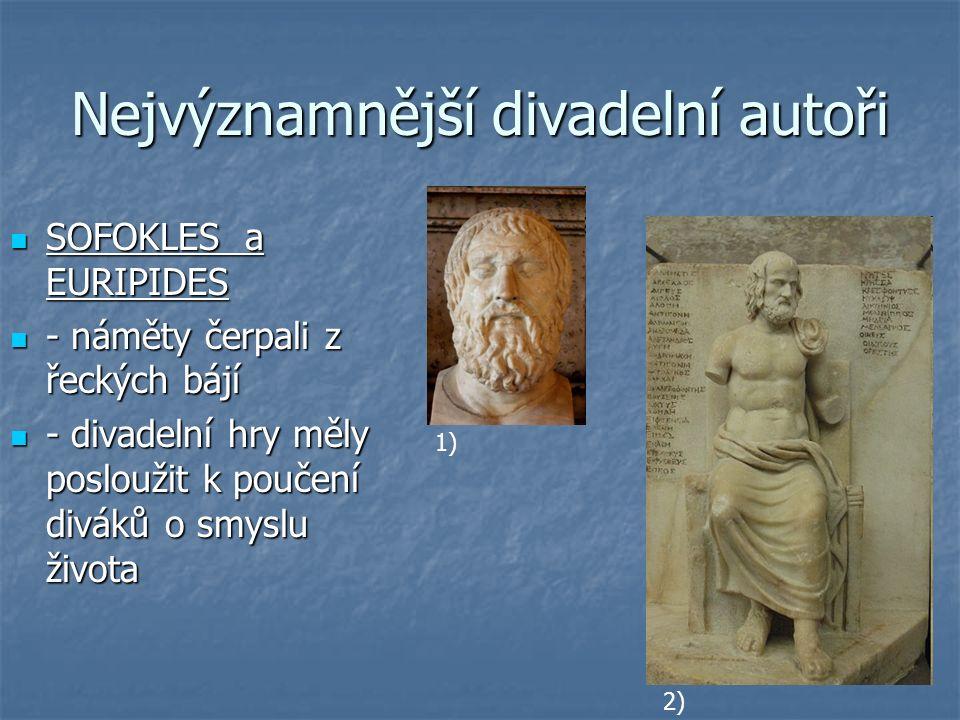 Nejvýznamnější divadelní autoři SOFOKLES a EURIPIDES SOFOKLES a EURIPIDES - náměty čerpali z řeckých bájí - náměty čerpali z řeckých bájí - divadelní