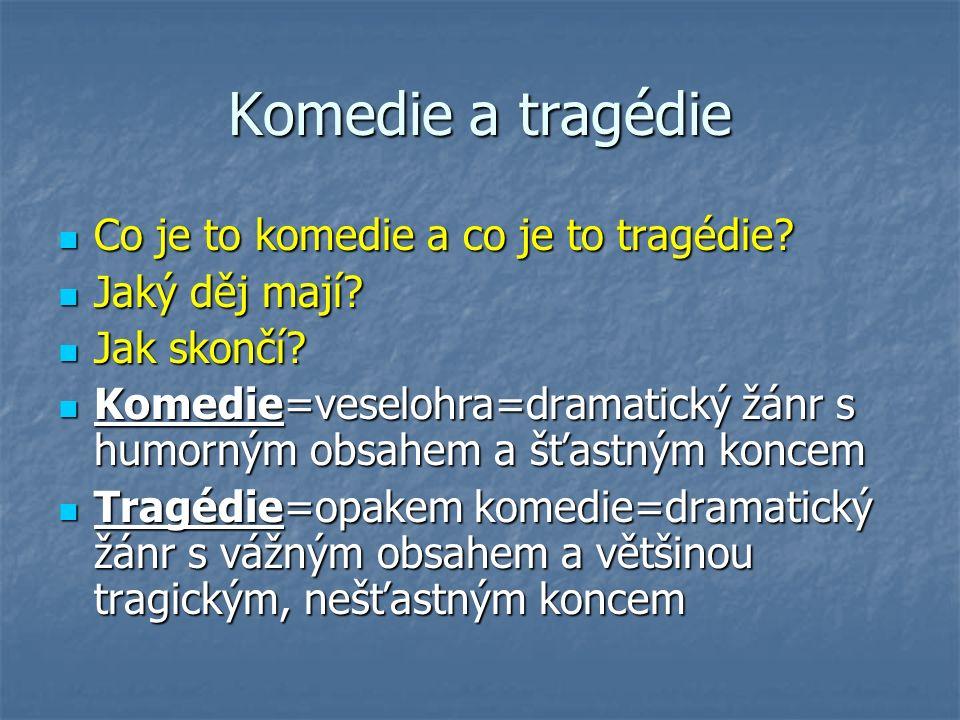 Komedie a tragédie Co je to komedie a co je to tragédie? Co je to komedie a co je to tragédie? Jaký děj mají? Jaký děj mají? Jak skončí? Jak skončí? K