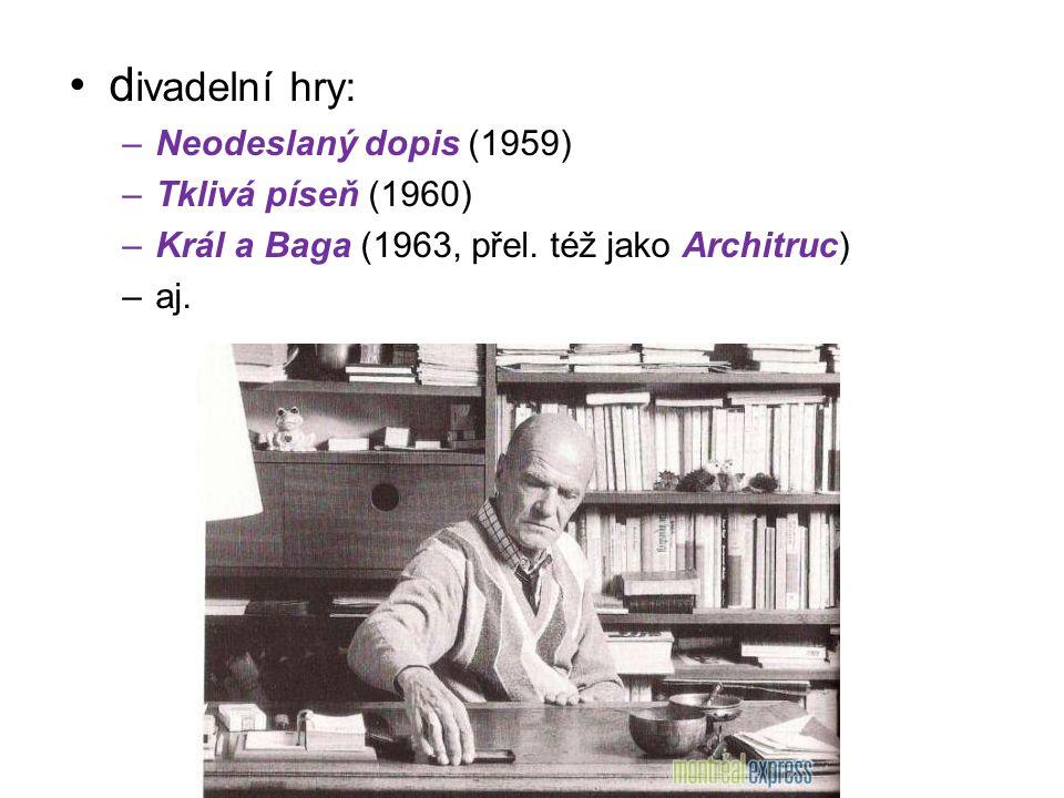 d ivadelní hry: –Neodeslaný dopis (1959) –Tklivá píseň (1960) –Král a Baga (1963, přel.