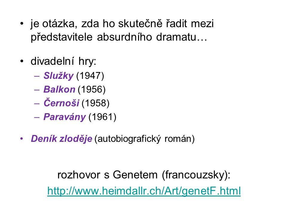je otázka, zda ho skutečně řadit mezi představitele absurdního dramatu… divadelní hry: –Služky (1947) –Balkon (1956) –Černoši (1958) –Paravány (1961) Deník zloděje (autobiografický román) rozhovor s Genetem (francouzsky): http://www.heimdallr.ch/Art/genetF.html