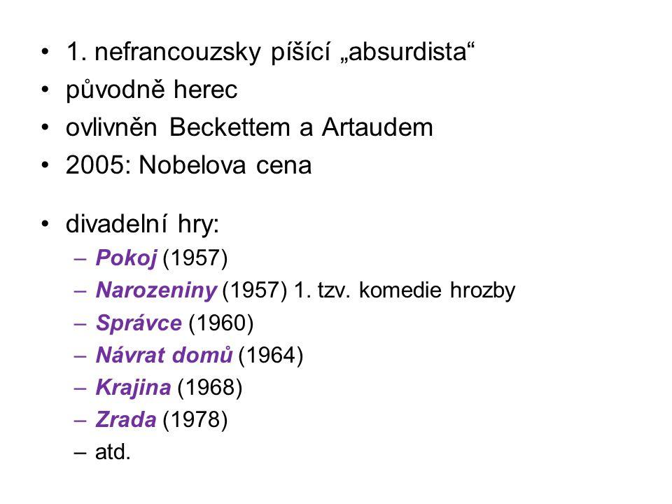 """1. nefrancouzsky píšící """"absurdista"""" původně herec ovlivněn Beckettem a Artaudem 2005: Nobelova cena divadelní hry: –Pokoj (1957) –Narozeniny (1957) 1"""