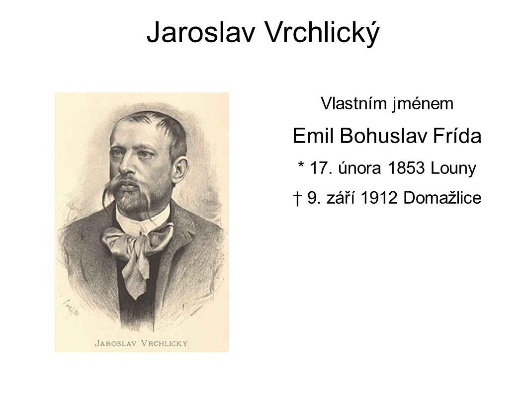 Jaroslav Vrchlický Vlastním jménem Emil Bohuslav Frída * 17.