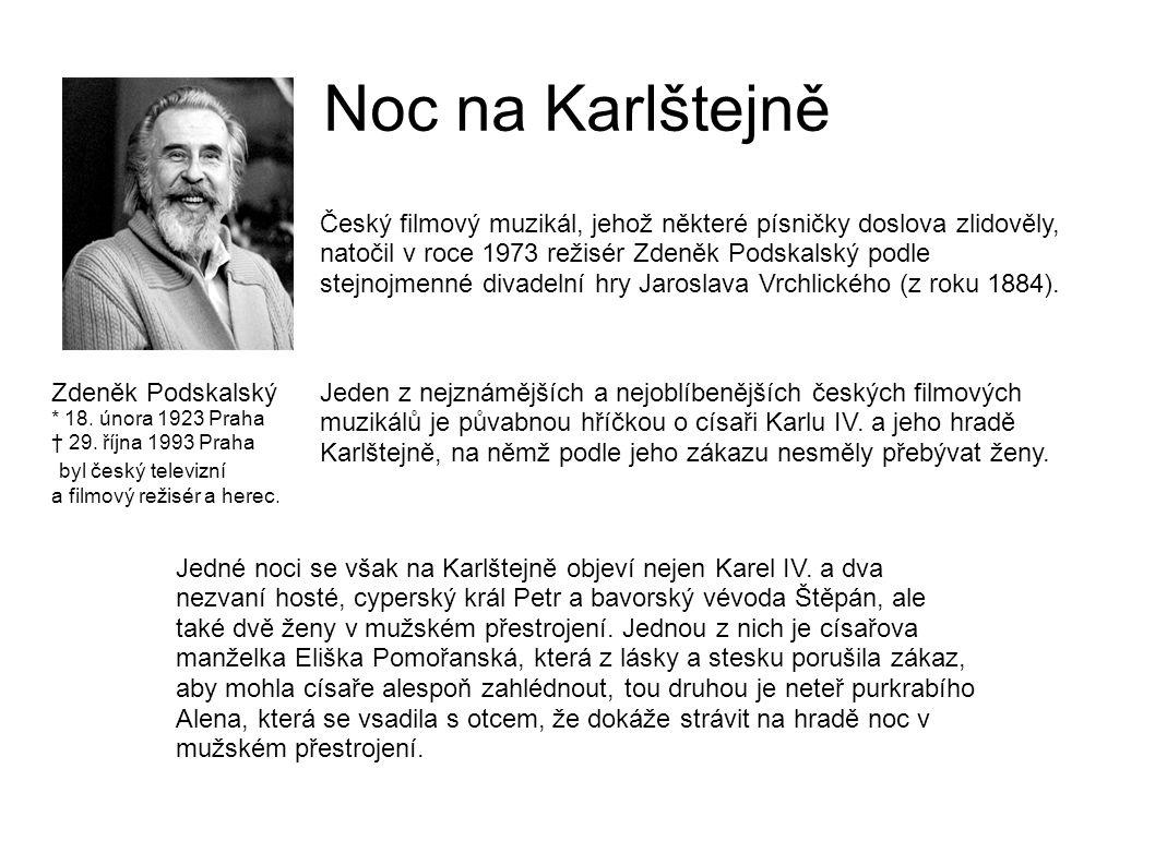Český filmový muzikál, jehož některé písničky doslova zlidověly, natočil v roce 1973 režisér Zdeněk Podskalský podle stejnojmenné divadelní hry Jaroslava Vrchlického (z roku 1884).
