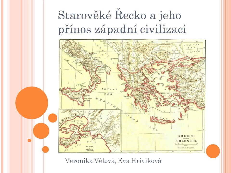 Starověké Řecko a jeho přínos západní civilizaci Veronika Vélová, Eva Hrivíková