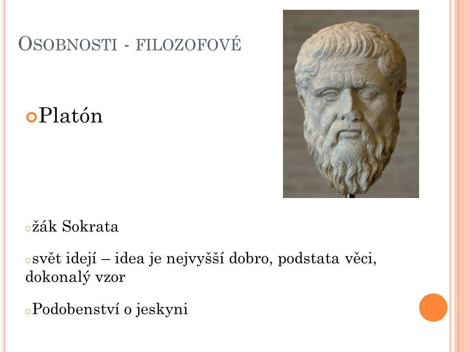 O SOBNOSTI - FILOZOFOVÉ Platón o žák Sokrata o svět idejí – idea je nejvyšší dobro, podstata věci, dokonalý vzor o Podobenství o jeskyni