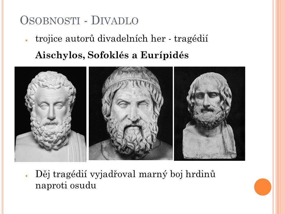 O SOBNOSTI - D IVADLO ● trojice autorů divadelních her - tragédií Aischylos, Sofoklés a Eurípidés ● Děj tragédií vyjadřoval marný boj hrdinů naproti o