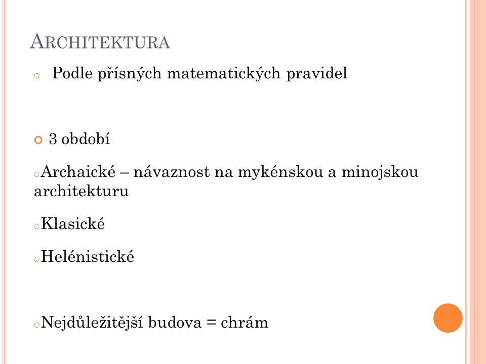 A RCHITEKTURA o Podle přísných matematických pravidel 3 období o Archaické – návaznost na mykénskou a minojskou architekturu o Klasické o Helénistické
