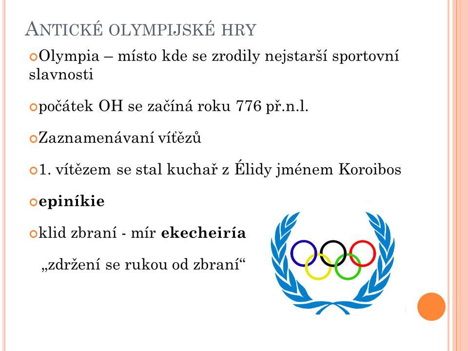 A NTICKÉ OLYMPIJSKÉ HRY Olympia – místo kde se zrodily nejstarší sportovní slavnosti počátek OH se začíná roku 776 př.n.l. Zaznamenávaní víťězů 1. vít