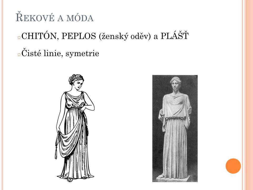 Ř EKOVÉ A MÓDA o CHITÓN, PEPLOS (ženský oděv) a PLÁŠŤ o Čisté linie, symetrie