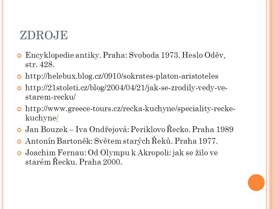 ZDROJE Encyklopedie antiky. Praha: Svoboda 1973. Heslo Oděv, str. 428. http://helebux.blog.cz/0910/sokrates-platon-aristoteles http://21stoleti.cz/blo