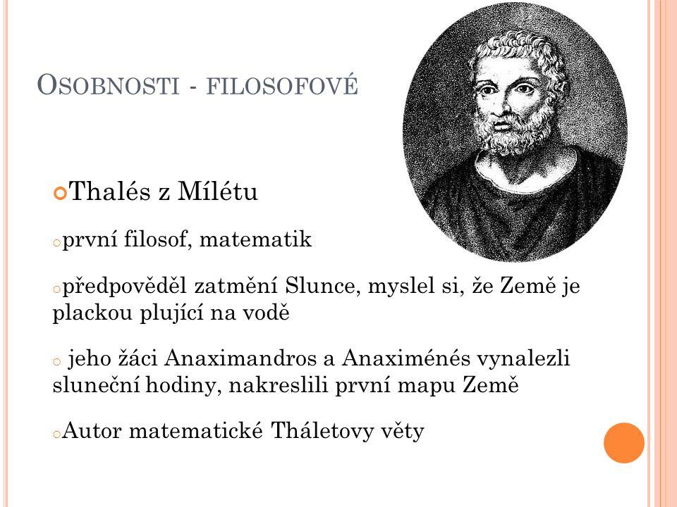 O SOBNOSTI - FILOSOFOVÉ Thalés z Mílétu o první filosof, matematik o předpověděl zatmění Slunce, myslel si, že Země je plackou plující na vodě o jeho