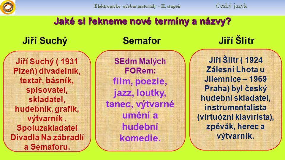 Jaké si řekneme nové termíny a názvy? Jiří Suchý Semafor Jiří Šlitr Elektronické učební materiály - II. stupeň Český jazyk Jiří Suchý ( 1931 Plzeň) di