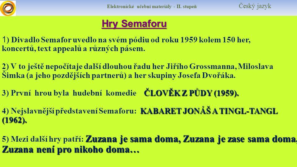 Elektronické učební materiály - II. stupeň Český jazyk Hry Semaforu Hry Semaforu 1 ) Divadlo Semafor uvedlo na svém pódiu od roku 1959 kolem 150 her,