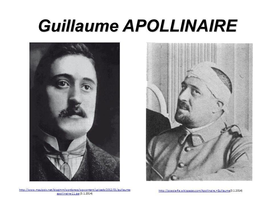 Guillaume APOLLINAIRE http://www.maulpoix.net/blogjmm/wordpress/wp-content/uploads/2012/01/guillaume- apollinaire-11.jpghttp://www.maulpoix.net/blogjmm/wordpress/wp-content/uploads/2012/01/guillaume- apollinaire-11.jpg (3.1.2014) http://poesie-fle.wikispaces.com/Apollinaire,+Guillaumehttp://poesie-fle.wikispaces.com/Apollinaire,+Guillaume(3.1.2014)