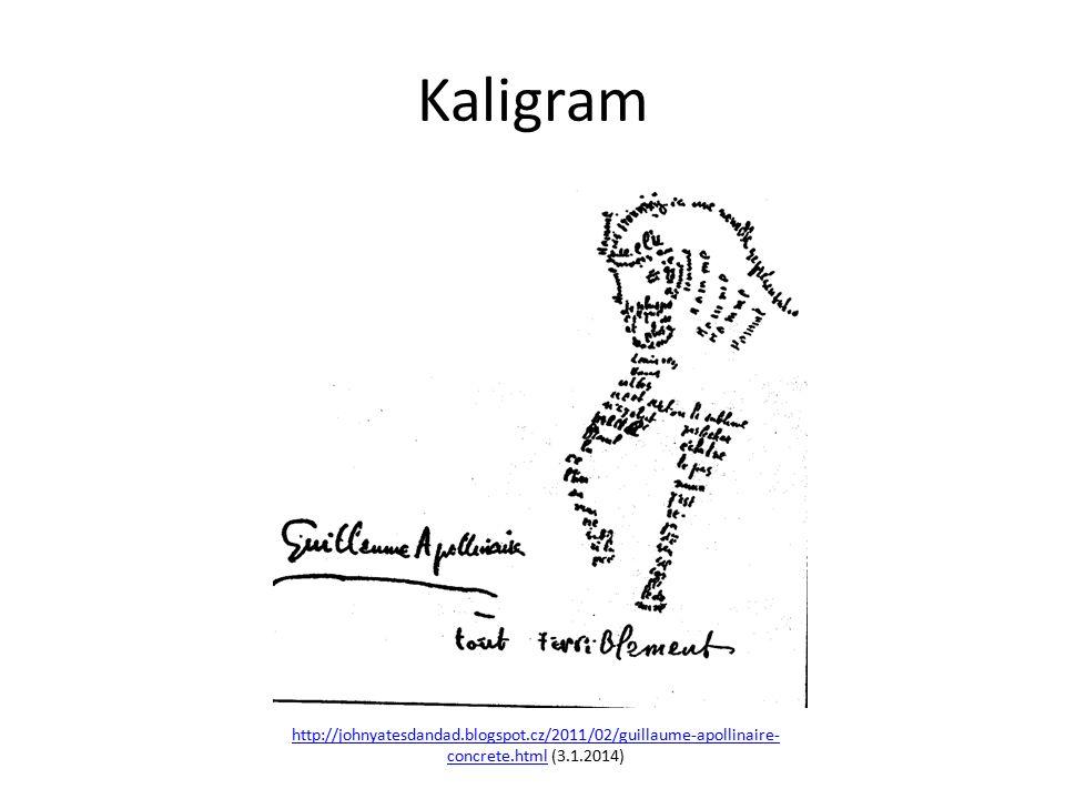 Kaligram http://johnyatesdandad.blogspot.cz/2011/02/guillaume-apollinaire- concrete.htmlhttp://johnyatesdandad.blogspot.cz/2011/02/guillaume-apollinaire- concrete.html (3.1.2014)