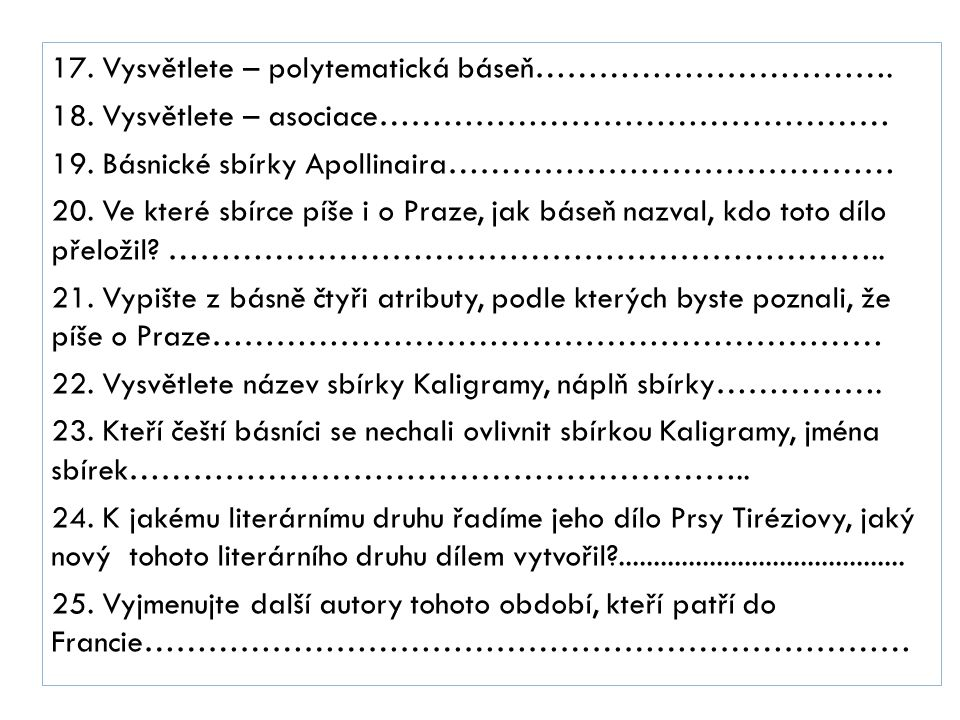 17. Vysvětlete – polytematická báseň……………………………. 18. Vysvětlete – asociace………………………………………… 19. Básnické sbírky Apollinaira…………………………………… 20. Ve které