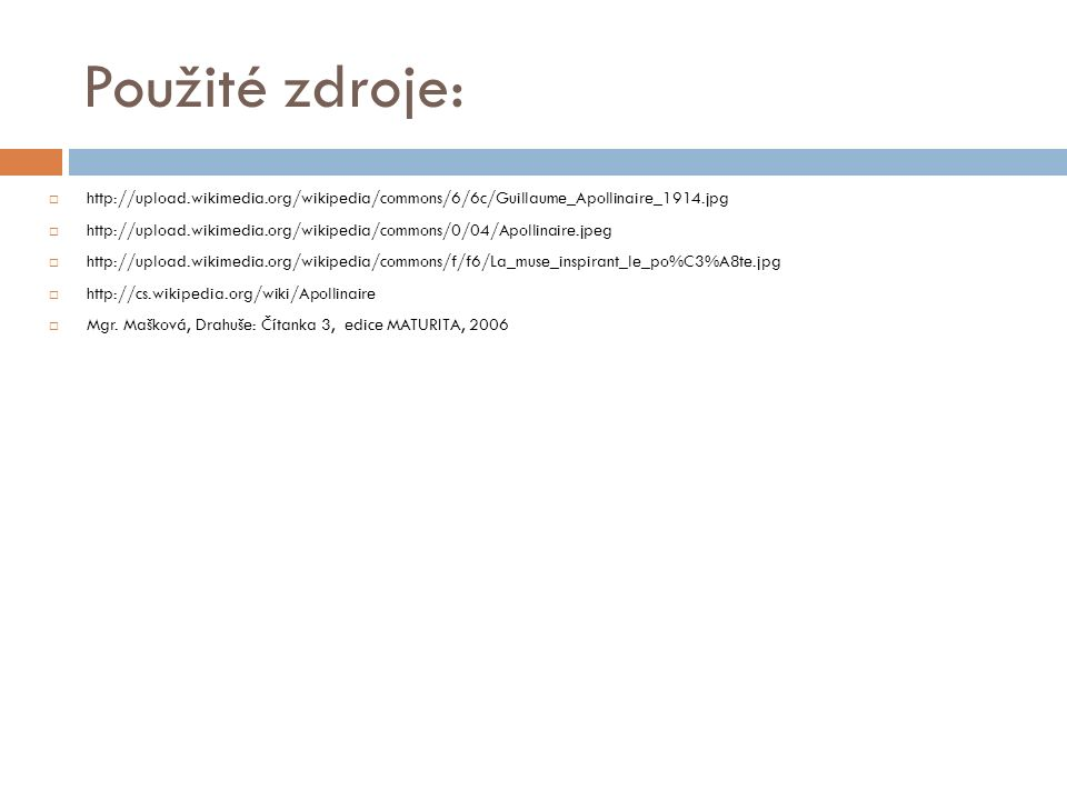 Použité zdroje:  http://upload.wikimedia.org/wikipedia/commons/6/6c/Guillaume_Apollinaire_1914.jpg  http://upload.wikimedia.org/wikipedia/commons/0/