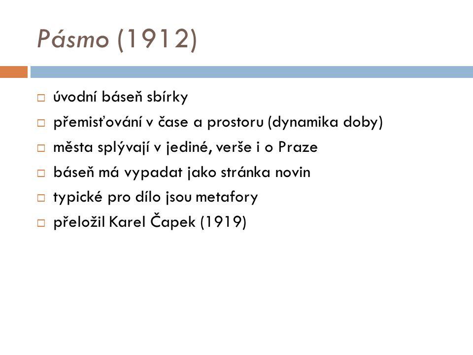 Pásmo (1912)  úvodní báseň sbírky  přemisťování v čase a prostoru (dynamika doby)  města splývají v jediné, verše i o Praze  báseň má vypadat jako stránka novin  typické pro dílo jsou metafory  přeložil Karel Čapek (1919)