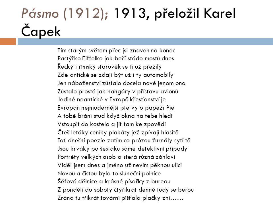 Pásmo (1912); 1913, přeložil Karel Čapek Tím starým světem přec jsi znaven na konec Pastýřko Eiffelko jak bečí stádo mostů dnes Řecký i římský starově