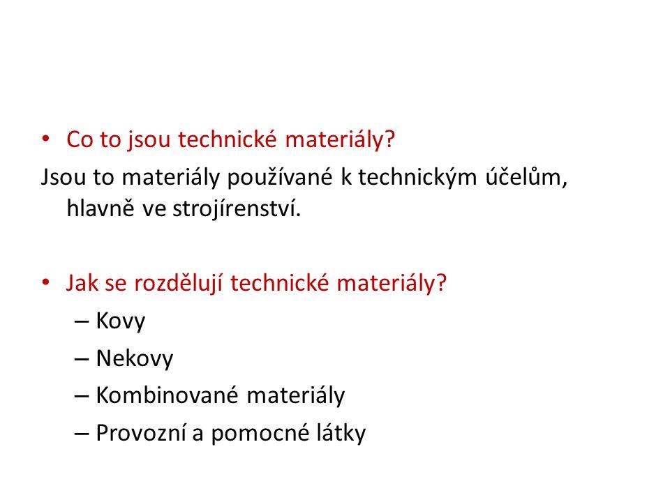 Co to jsou technické materiály? Jsou to materiály používané k technickým účelům, hlavně ve strojírenství. Jak se rozdělují technické materiály? – Kovy
