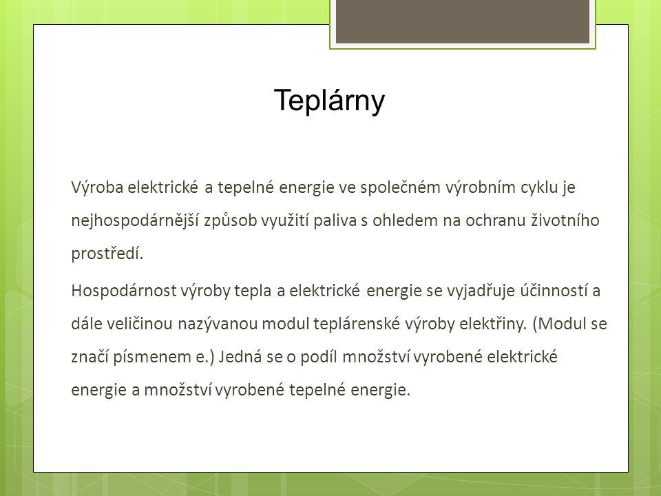 Teplárny Výroba elektrické a tepelné energie ve společném výrobním cyklu je nejhospodárnější způsob využití paliva s ohledem na ochranu životního pros